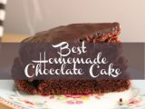 Best Homemade Chocolate Cake with Ganache Recipe