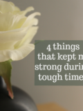 4 Things That Kept Me Strong During Tough Times