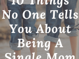 10 Things No One Tells You About Being A Single Mom