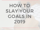 How to SLAY your goals in 2019